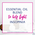 Essential Oil Blend to Help Fight Insomnia - Everybody's Fed, Nobody's Dead BLOG