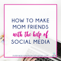 How To Make Mom Friends with the Help of Social Media - Everybody's Fed, Nobody's Dead | Blog