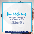 Kaitlyn's Struggle with Postpartum Anxiety and Perinatal OCD - Everybody's Fed, Nobody's Dead BLOG