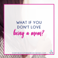 What If You Don't Love Being a Mom? Everybody's Fed, Nobody's Dead | Blog