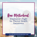 Raw Motherhood: Stephanie's Fight for Mental Health Awareness - Everybody's Fed, Nobody's Dead Blog