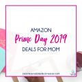 Amazon Prime Day 2019 Deals for Mom
